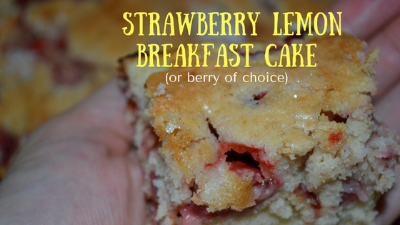 Strawberry lemon breakfast cake or berry of choice, recipe