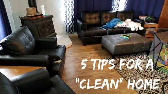 "Hey you parent, your house is perfect the way it is! 5 tips for a ""clean"" house"