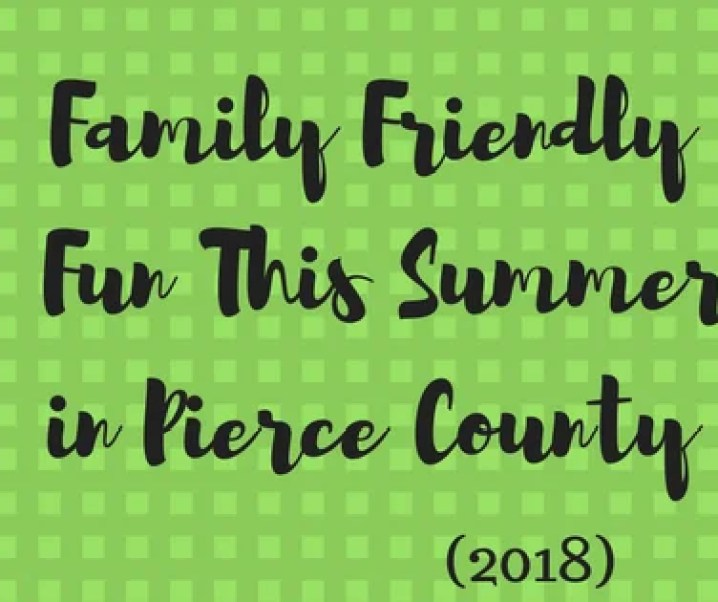 Family Friendly fun this summer in Pierce County updated for 2018