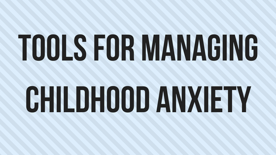Tools for managing childhood anxiety