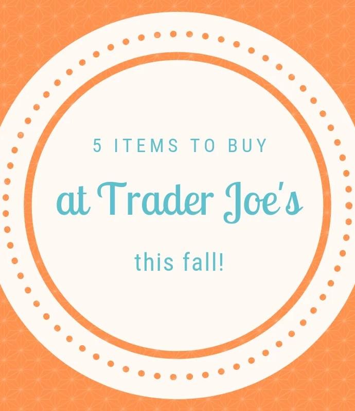 5 Items to buy at Trader Joe's this Fall!