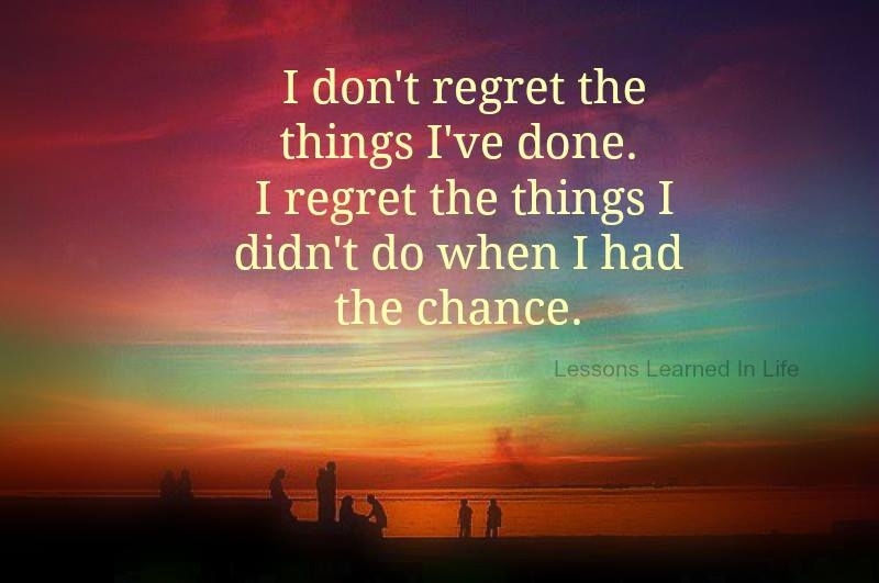 Do Dont Had Things Chance Have I I Wen I Didnt Regret Things Regret I I Done