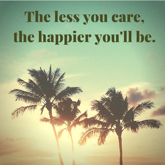 The Less You Care The Happier You Ll Be Pictures Photos