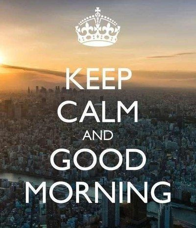 Keep Calm And Good Morning Pictures Photos And Images