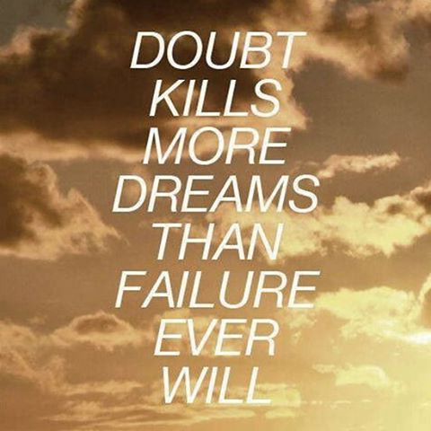 Doubt Kills More Dreams Than Failure Ever Will Pictures