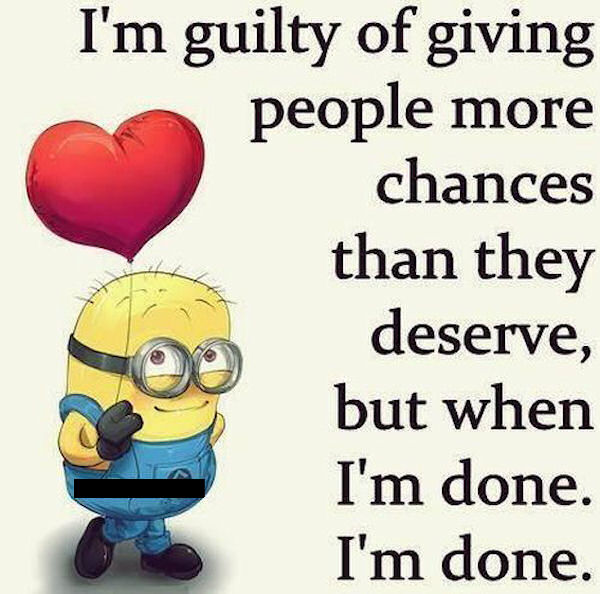 I Am Guilty Of Giving People More Chances Than They