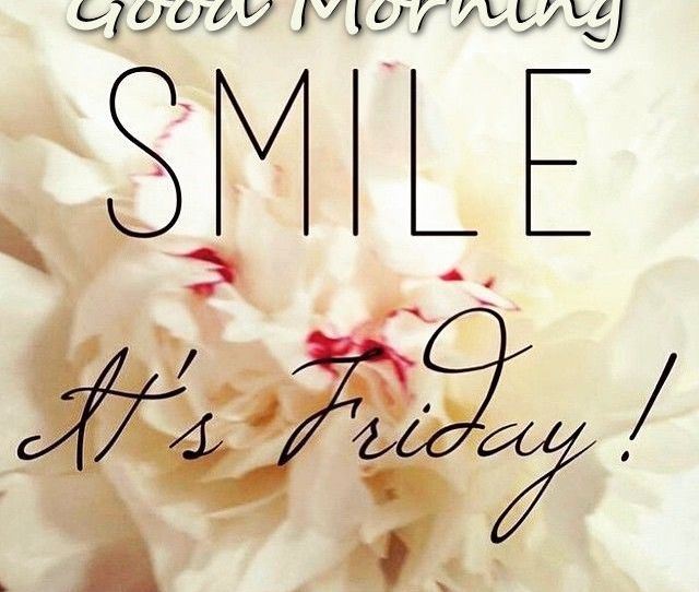 Good Morning Smile Its Friday