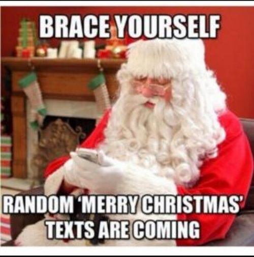 Brace Yourself Random Merry Christmas Texts Are Coming