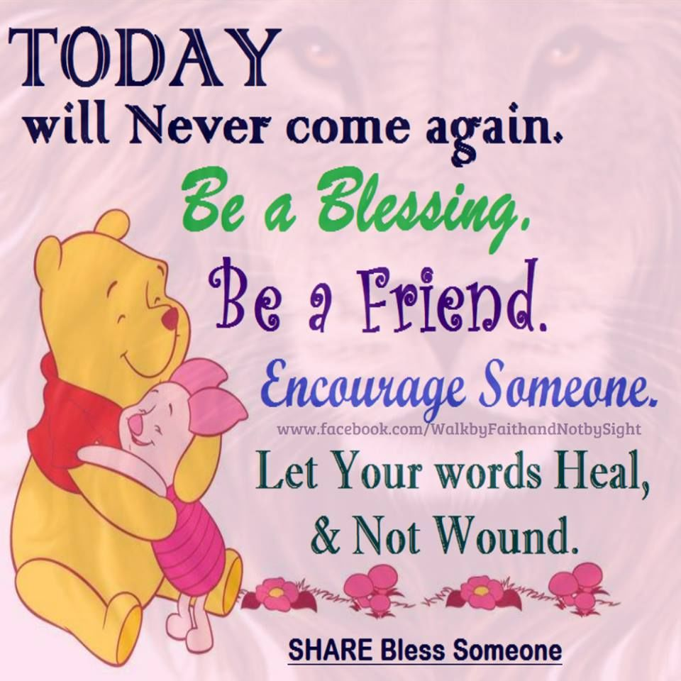 Today Will Never Come Again Be A Friend Winnie The Pooh