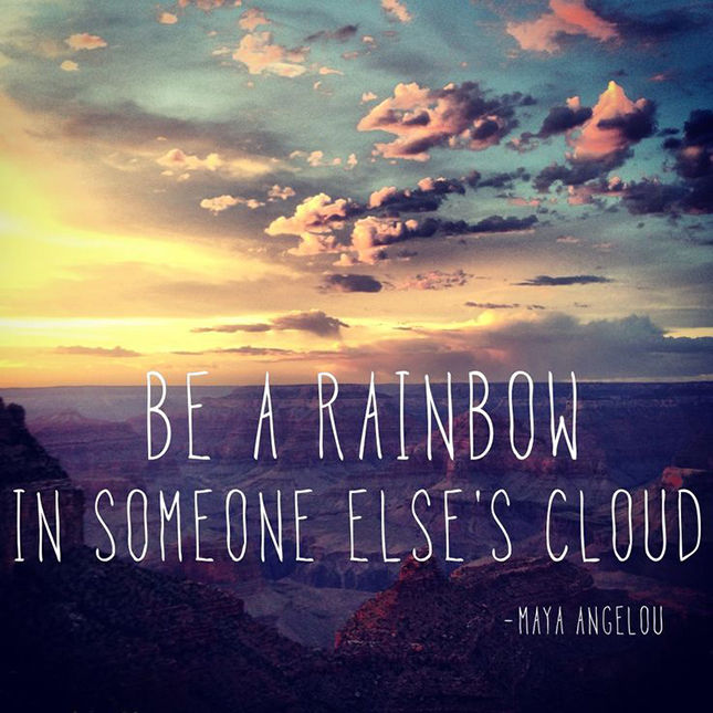 Image result for be a rainbow in someone else's cloud