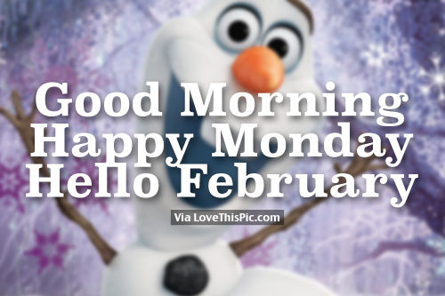 Good Morning Happy Monday Hello February Olaf Quote Pictures Photos And Images For Facebook