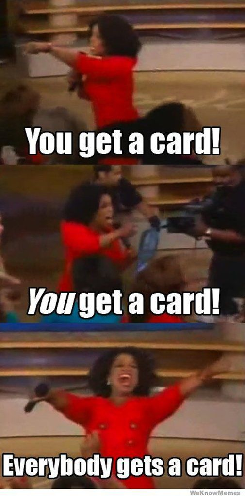You Get A Card You Get A Card Everybody Gets A Card