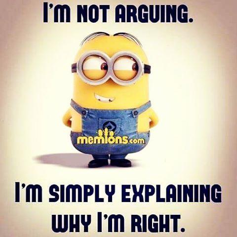 I M Not Arguing I M Simply Explaining Why I M Right