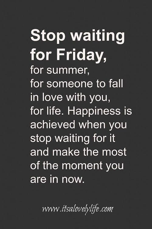 Stop Waiting For Friday Pictures Photos And Images