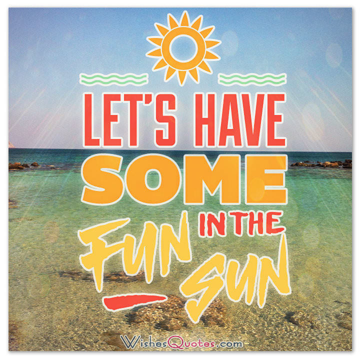 Lets Have Some Fun In The Sun Pictures Photos And