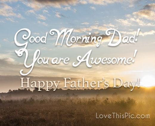 Good Morning Dad Happy Fathers Day Pictures Photos And