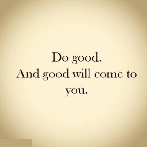 Image result for do good and good will come to you