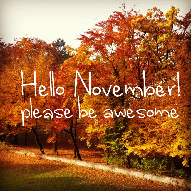 Hello November Please Be Awesome Pictures Photos And