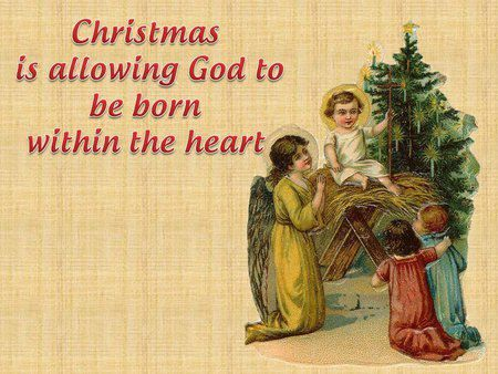 Christmas Is Allowing God To Be Born Within The Heart