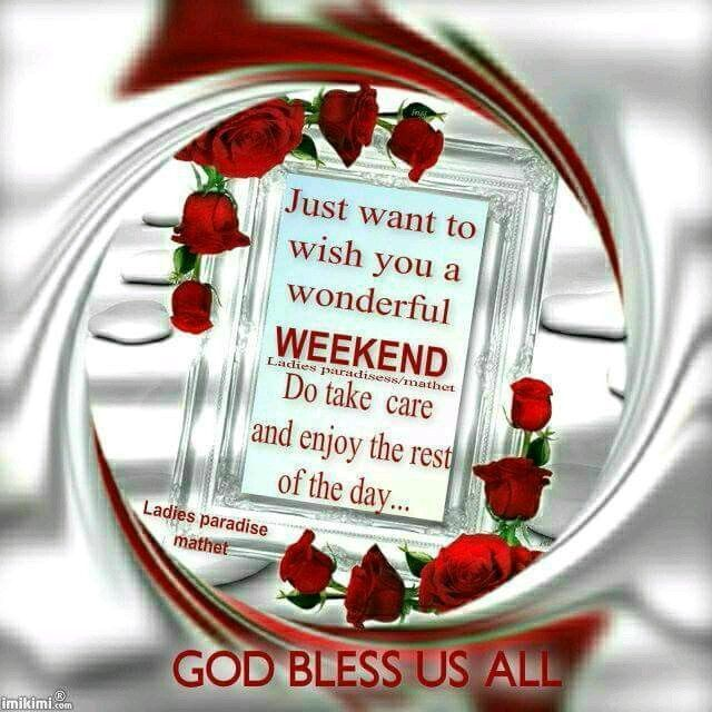 Just Want To Wish You A Wonderful Weekend Pictures Photos
