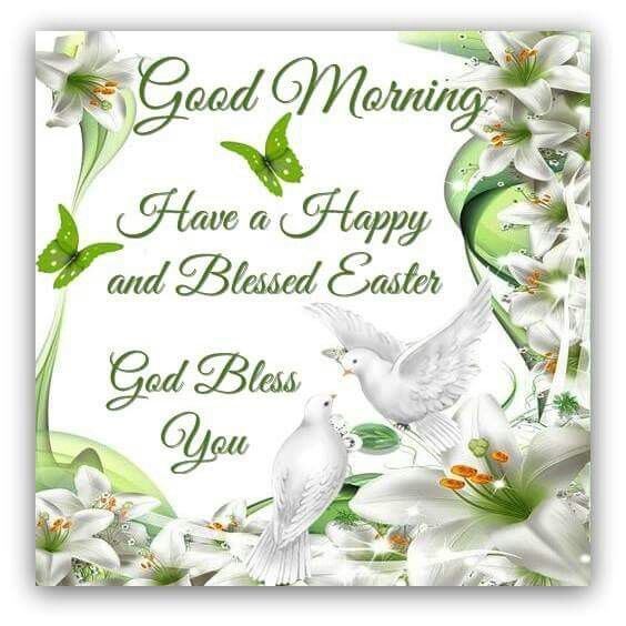 Good Morning Have A Happy And Blessed Easter God Bless