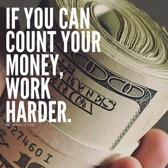 If You Can Count Your Money, Work Harder Pictures, Photos ...