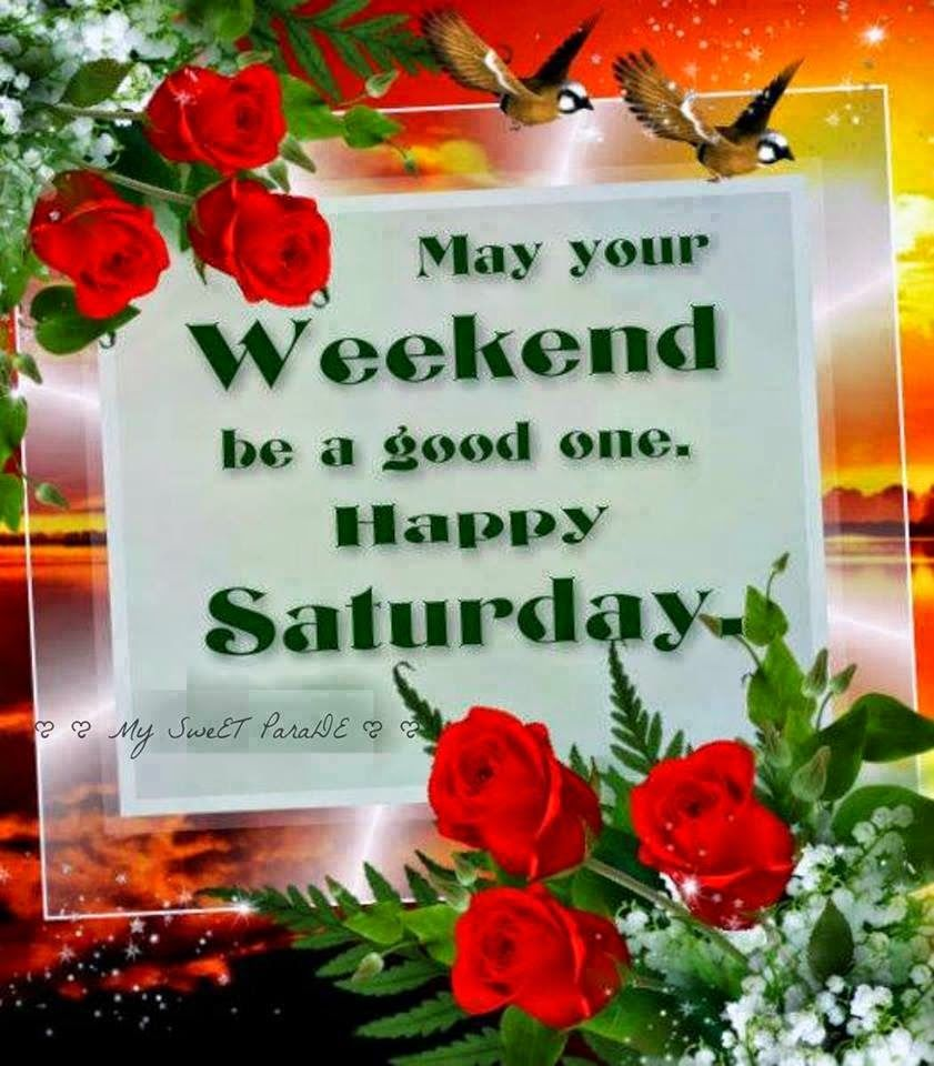 May Your Weekend Be A Good One Happy Saturday Pictures