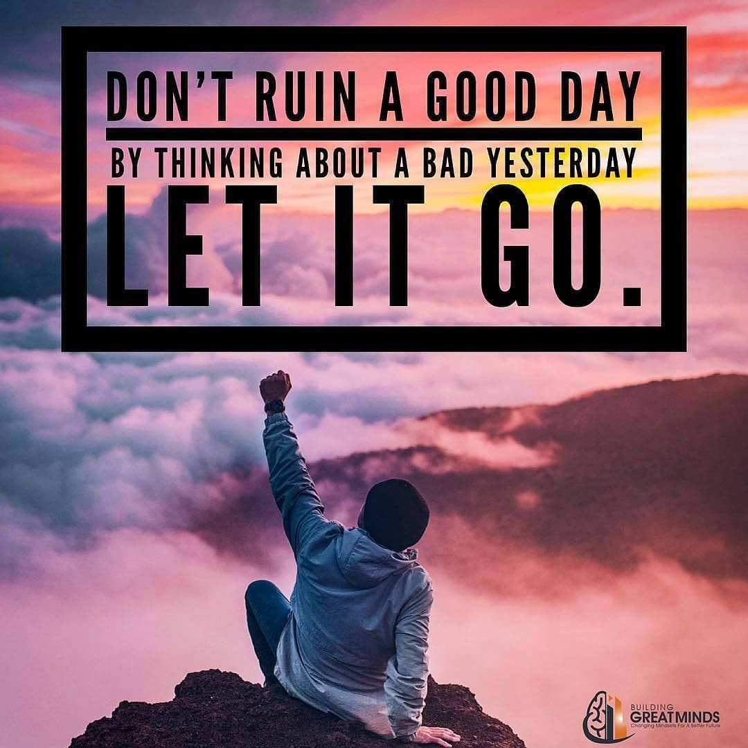 Dont Ruin A Good Day By Thinking About A Bad Yesterday