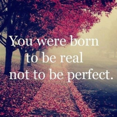 https://i2.wp.com/www.lovethispic.com/uploaded_images/75580-You-Were-Born-To-Be-Real-Not-Perfect.jpg