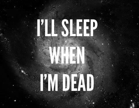 i ll sleep when i m dead pictures photos and images for tumblr pinterest and