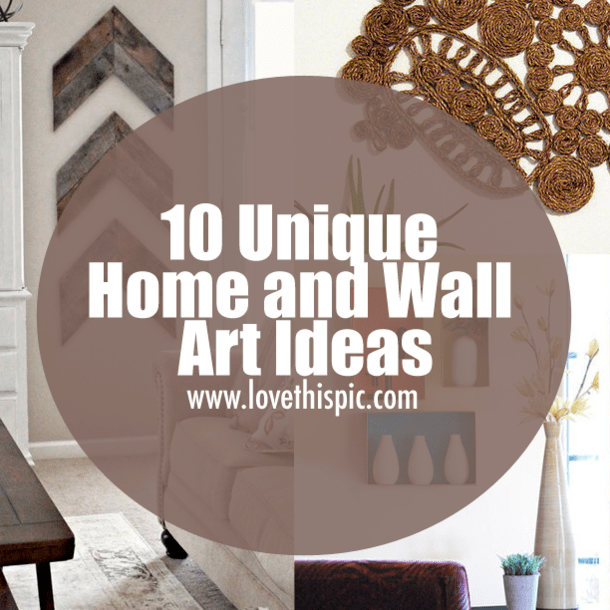 10 Unique Home And Wall Art Ideas