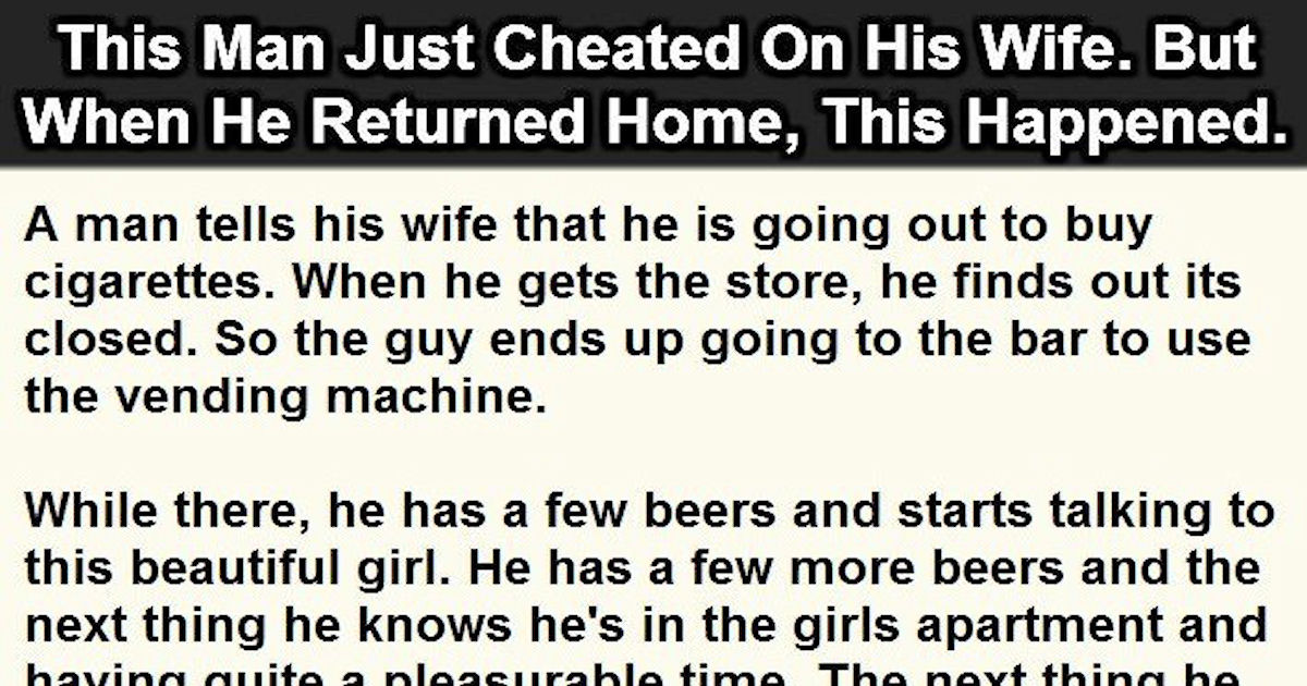 This Man Just Cheated On His Wife But When He Returned