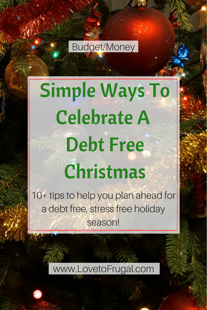 Simple Ways To Celebrate A Debt Free Christmas - Love To Frugal