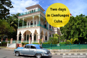 Two days in Cienfuegos, Cuba