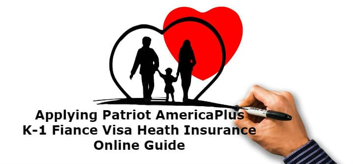 Patriot AmericaPlus K-1 Fiance Visa Health Insurance Online Sign Up Guide