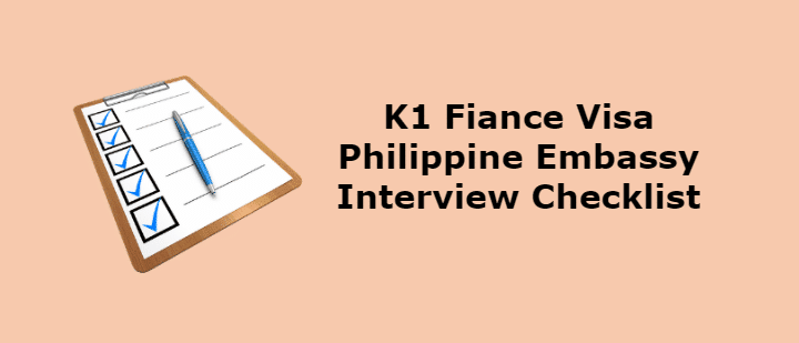 K1 Fiance Visa Philippine Embassy Interview Requirements Checklist