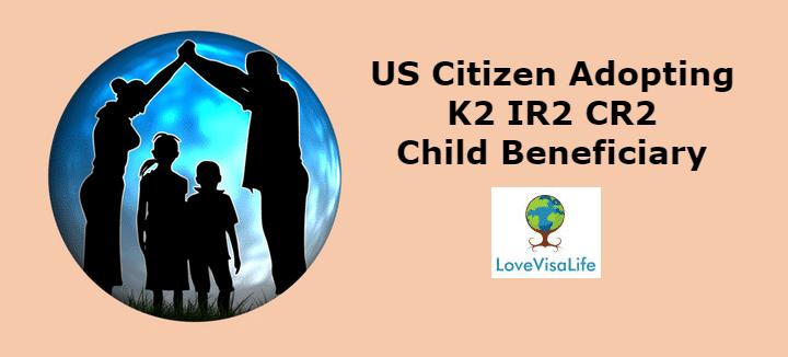 US Citizen Adopting K2 IR2 CR2 Child Beneficiary