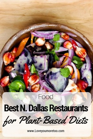 love you more too north dallas blogger plano lifestyle blogger north dallas restaurants for plant based diets Pinterest