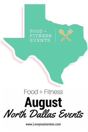 love you more too north dallas blogger plano lifestyle blogger july food fitness events in north dallas August food and fitness events in north dallas