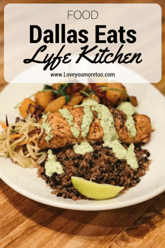 Lyfe Kitchen Food blogger North Dallas Blog Blogger Love You More Too