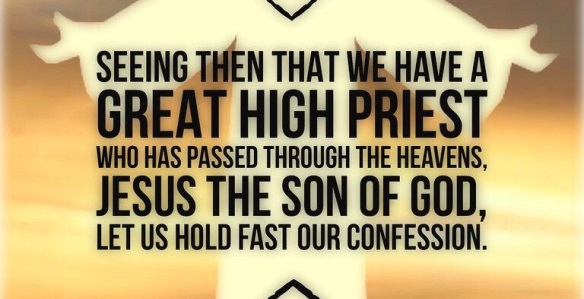 Holding Fast To Our Confession Since We Have A Great High Priest