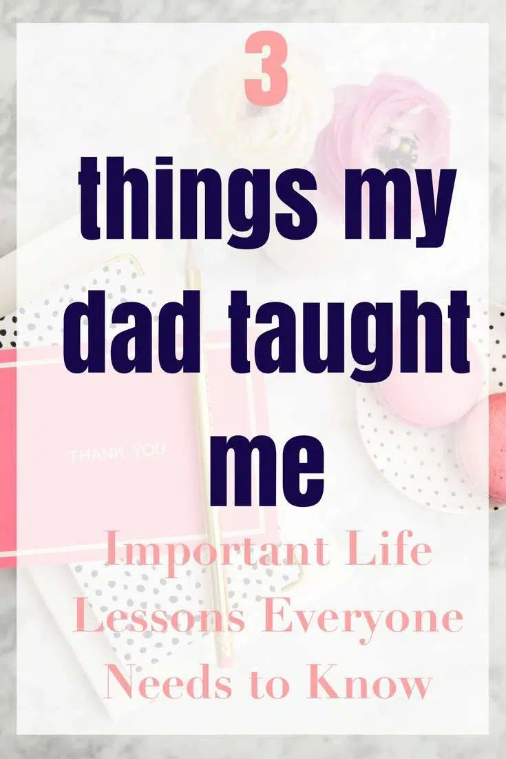3 Things My Dad Taught Me | Important Life Lessons | Life Lessons
