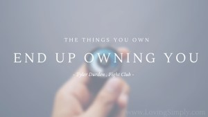 the things you own end up owning you