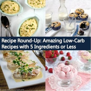 5-Ingredient Recipe Round-Up | Low-Carb, So Simple