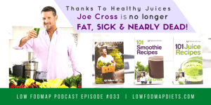 #033 Reboot With Low FODMAP Juices Thanks To Joe Cross