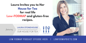#035 Laura Stonehouse Invites You To Her House For Tea For Low FODMAP Family Friendly Meals