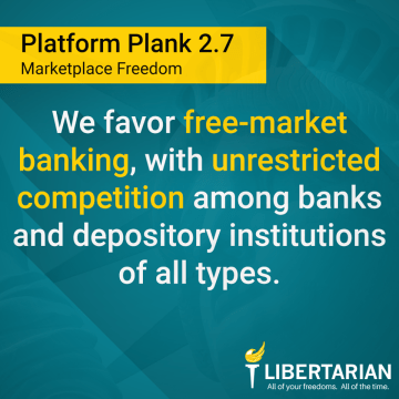 We favor free-market banking, with unrestricted competition among banks and depository institutions of all types.