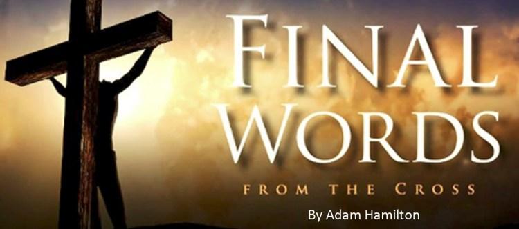 Adam Hamilton Final Words from the Cross