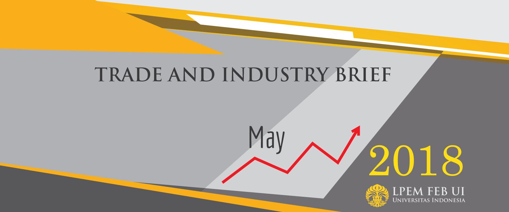 SERI ANALISIS EKONOMI: TRADE AND INDUSTRY BRIEF, Mei 2018