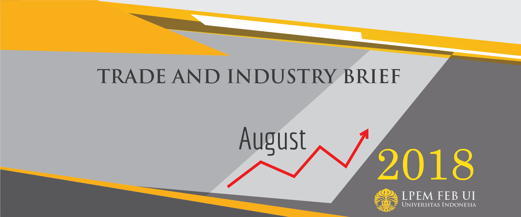 SERI ANALISIS EKONOMI: TRADE AND INDUSTRY BRIEF, Agustus 2018